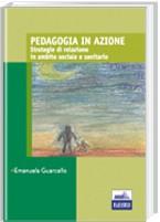 Pedagogia in azione - Strategie di relazione in ambito sociale e sanitario